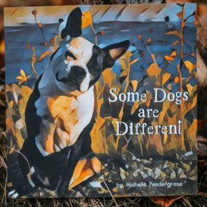 Some Dogs Are Different by Michelle Pendergrass.